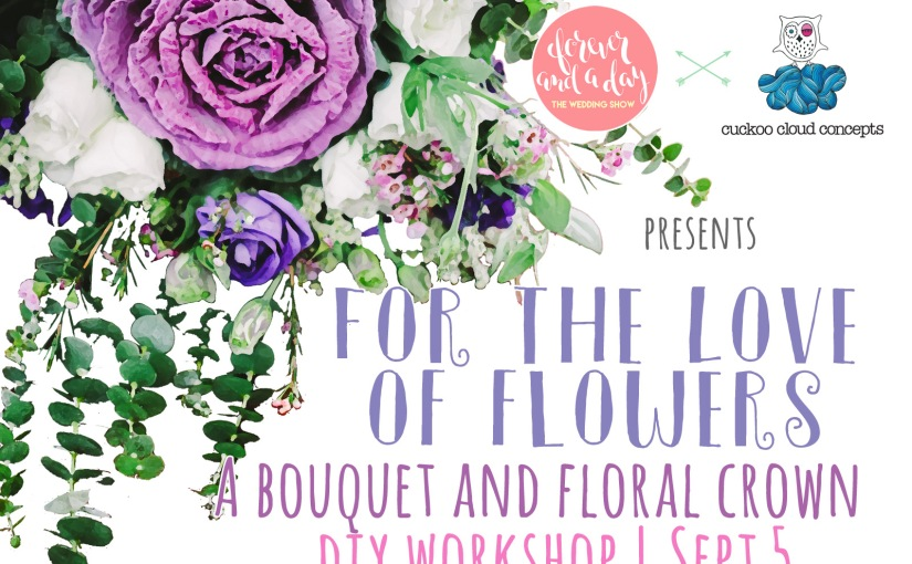 For the Love of Flowers: A Bouquet & Floral Crown DIY Workshop